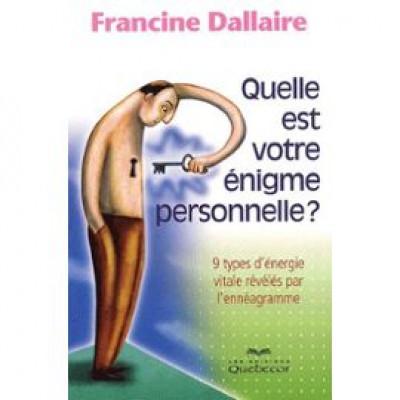 Quelle est votre énigme personnelle ? : 9 types d'énergie vitale révélés par l'ennéagramme De Francine Dallaire