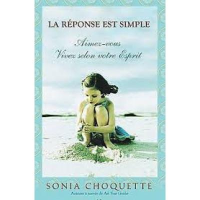 La Réponse est simple : aimez-vous, vivez selon votre Esprit De Sonia Choquette