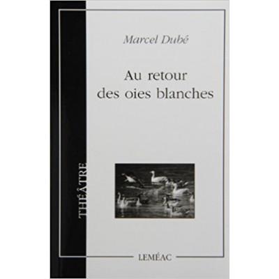 AU RETOUR DES OIES BLANCHES  de MARCEL DUBÉ