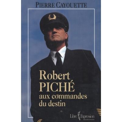 Robert Piché aux commandes du destin  De Pierre Cayouette