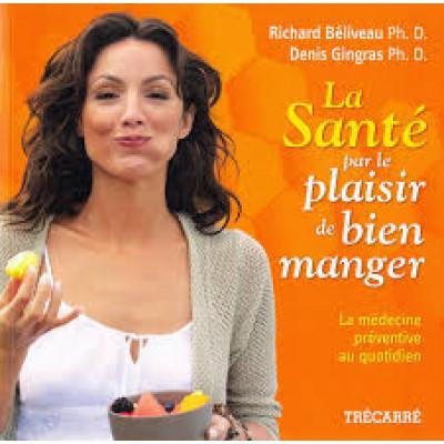 La Santé par le plaisir de bien manger De Richard Béliveau | Denis Gingras