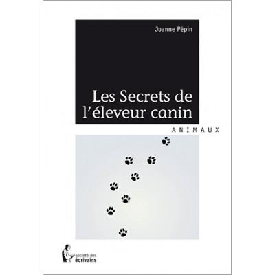 Les Secrets de l'éleveur canin De Joanne Pépin