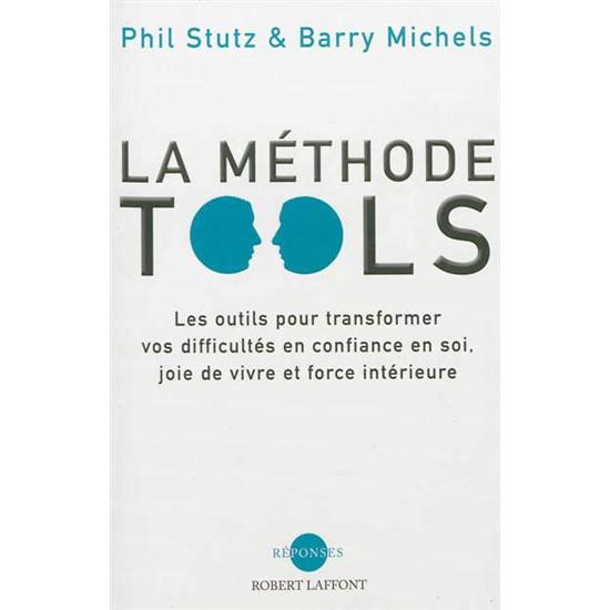 La Méthode Tools: les outils pour transformer vos difficultés en confiance en soi, joie de vivre et force intérieure De Phil Stutz | Barry Michels