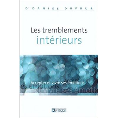 Les Tremblements intérieurs  accepter et vivre ses émotions De Daniel Dufour