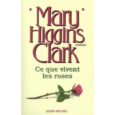 Ce que vivent les roses De Mary Higgins Clark
